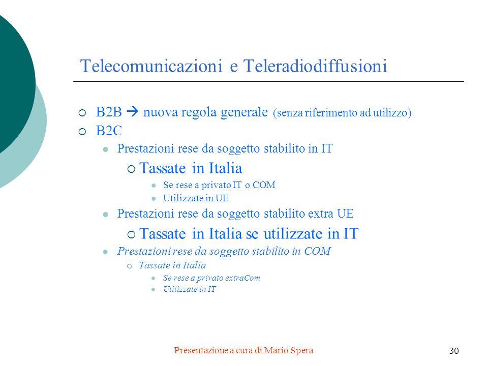 Presentazione a cura di Mario Spera 30 Telecomunicazioni e Teleradiodiffusioni B2B nuova regola generale (senza riferimento ad utilizzo) B2C Prestazio