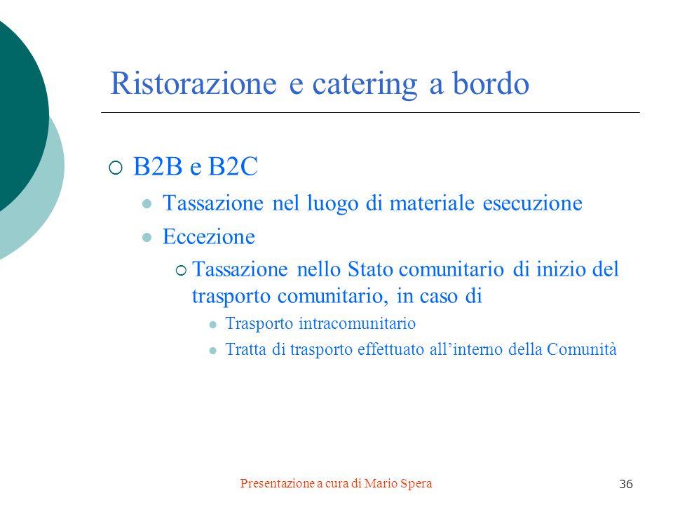 Presentazione a cura di Mario Spera 36 Ristorazione e catering a bordo B2B e B2C Tassazione nel luogo di materiale esecuzione Eccezione Tassazione nel