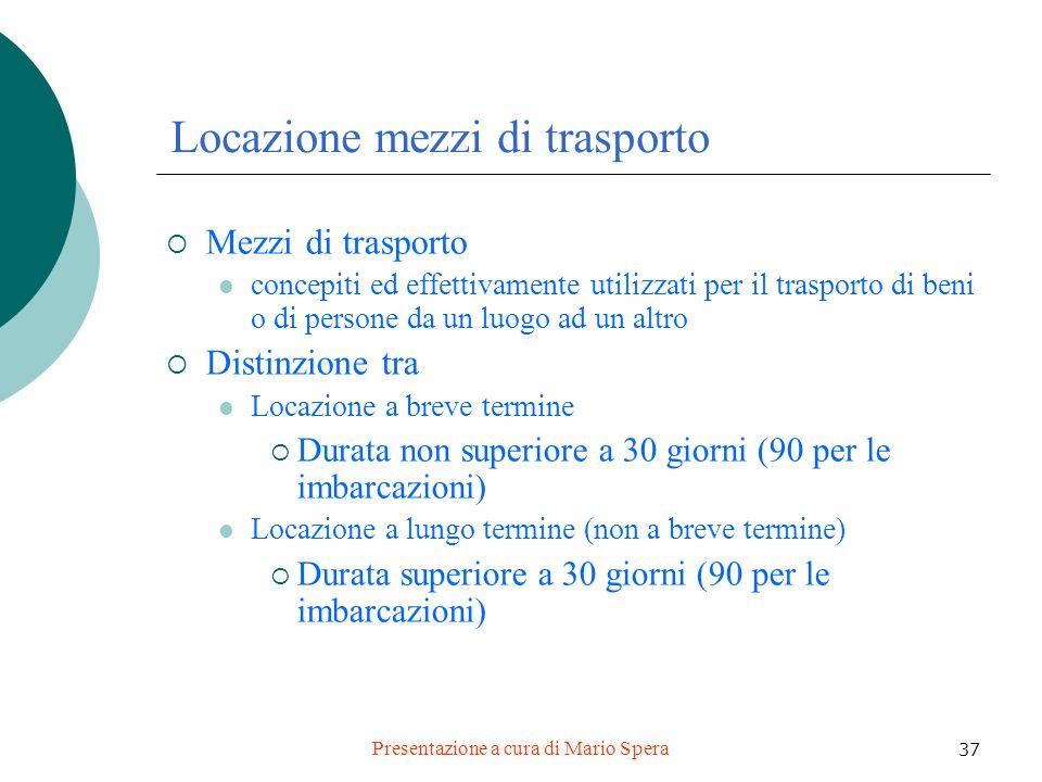 Presentazione a cura di Mario Spera 37 Locazione mezzi di trasporto Mezzi di trasporto concepiti ed effettivamente utilizzati per il trasporto di beni