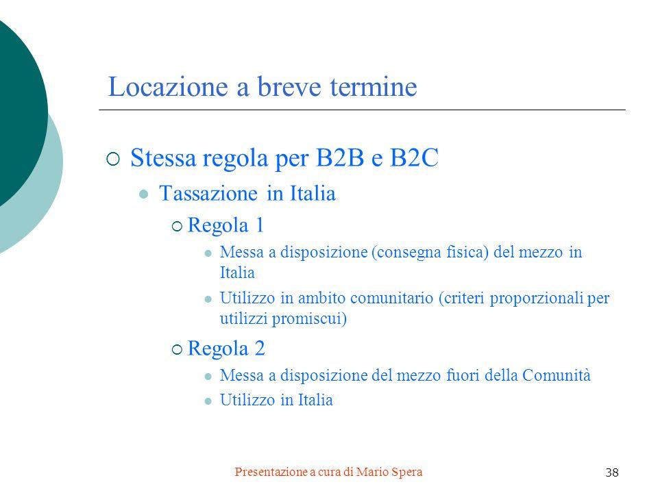 Presentazione a cura di Mario Spera 38 Locazione a breve termine Stessa regola per B2B e B2C Tassazione in Italia Regola 1 Messa a disposizione (conse