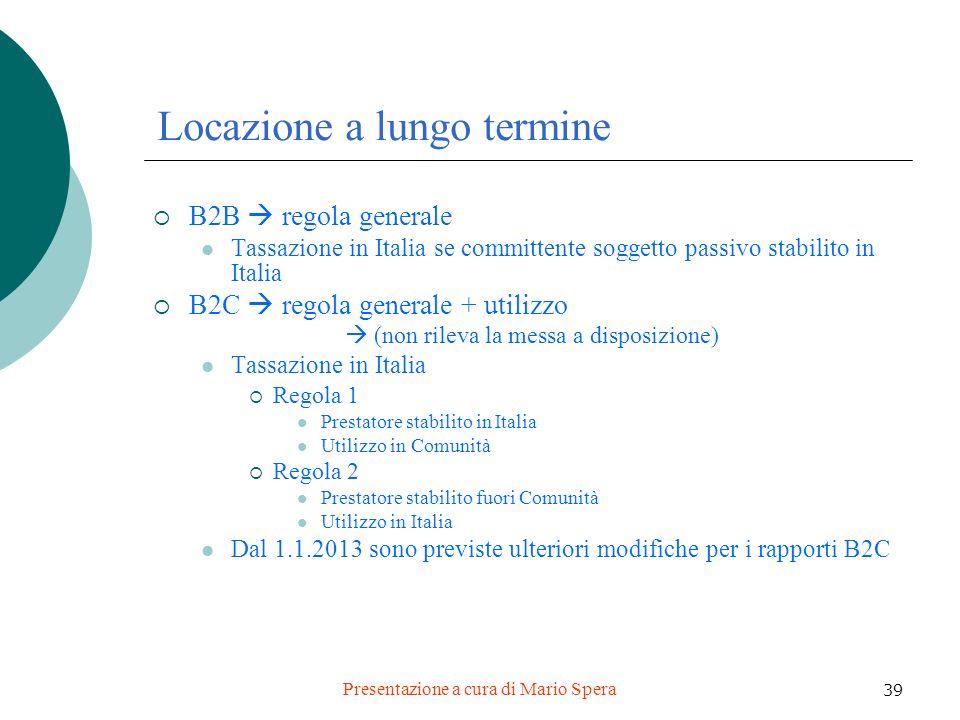 Presentazione a cura di Mario Spera 39 Locazione a lungo termine B2B regola generale Tassazione in Italia se committente soggetto passivo stabilito in