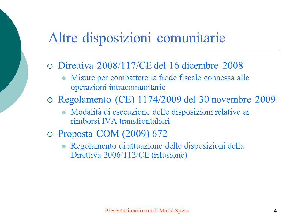 Presentazione a cura di Mario Spera 4 Altre disposizioni comunitarie Direttiva 2008/117/CE del 16 dicembre 2008 Misure per combattere la frode fiscale