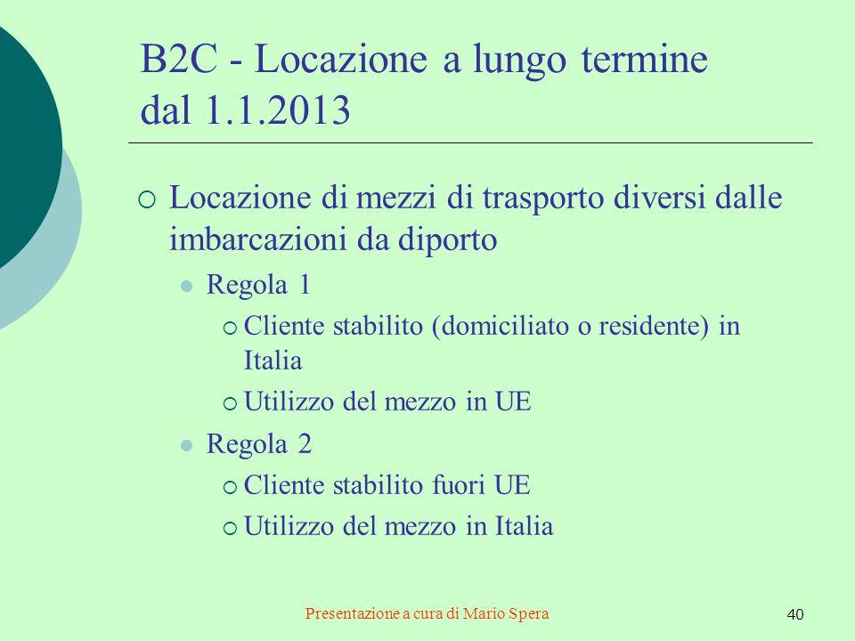 Presentazione a cura di Mario Spera 40 B2C - Locazione a lungo termine dal 1.1.2013 Locazione di mezzi di trasporto diversi dalle imbarcazioni da dipo