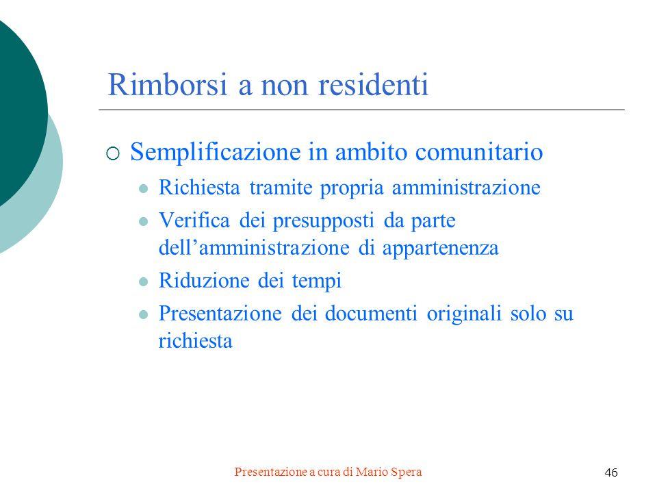 Presentazione a cura di Mario Spera 46 Rimborsi a non residenti Semplificazione in ambito comunitario Richiesta tramite propria amministrazione Verifi