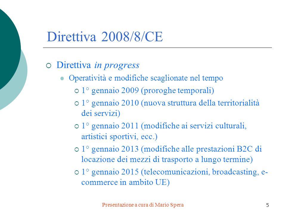 Presentazione a cura di Mario Spera 5 Direttiva 2008/8/CE Direttiva in progress Operatività e modifiche scaglionate nel tempo 1° gennaio 2009 (prorogh