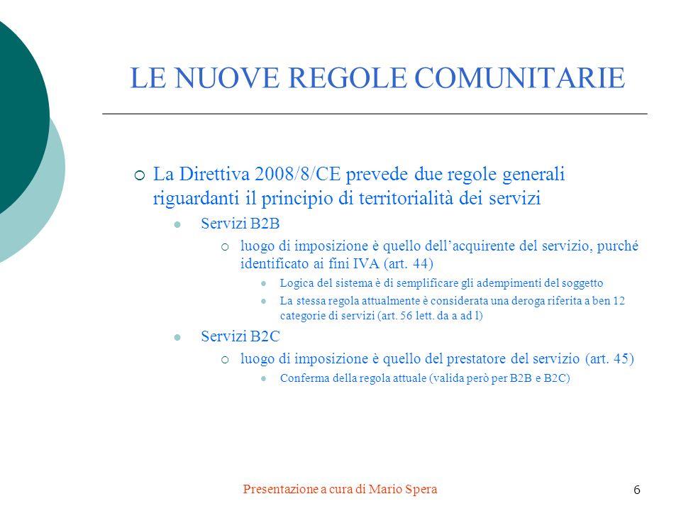 Presentazione a cura di Mario Spera 6 LE NUOVE REGOLE COMUNITARIE La Direttiva 2008/8/CE prevede due regole generali riguardanti il principio di terri