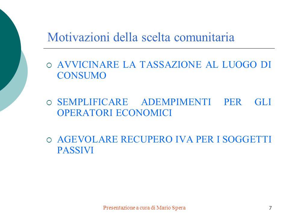 Presentazione a cura di Mario Spera 7 Motivazioni della scelta comunitaria AVVICINARE LA TASSAZIONE AL LUOGO DI CONSUMO SEMPLIFICARE ADEMPIMENTI PER G