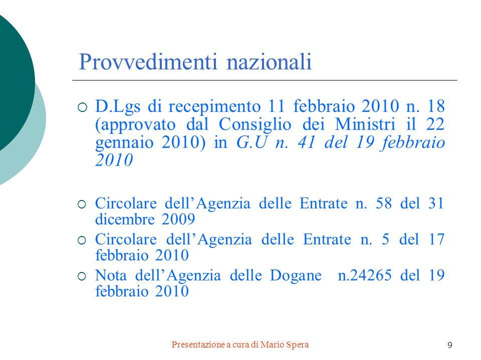 Presentazione a cura di Mario Spera 9 Provvedimenti nazionali D.Lgs di recepimento 11 febbraio 2010 n. 18 (approvato dal Consiglio dei Ministri il 22