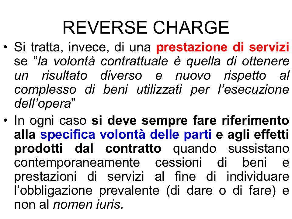 REVERSE CHARGE Si tratta, invece, di una prestazione di servizi se la volontà contrattuale è quella di ottenere un risultato diverso e nuovo rispetto