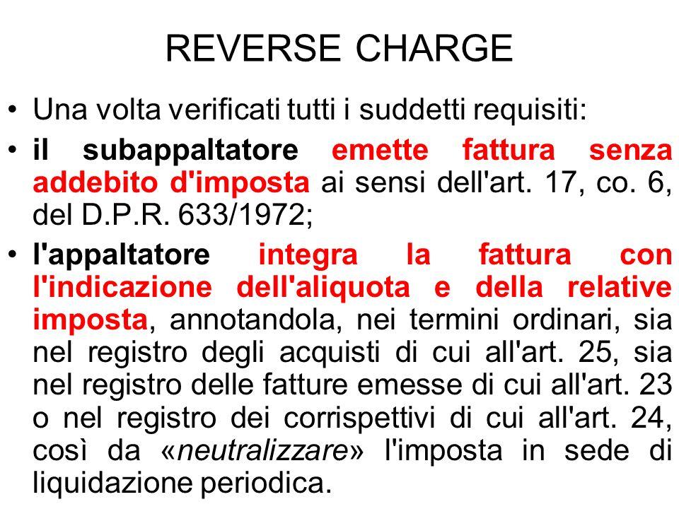 REVERSE CHARGE Una volta verificati tutti i suddetti requisiti: il subappaltatore emette fattura senza addebito d'imposta ai sensi dell'art. 17, co. 6