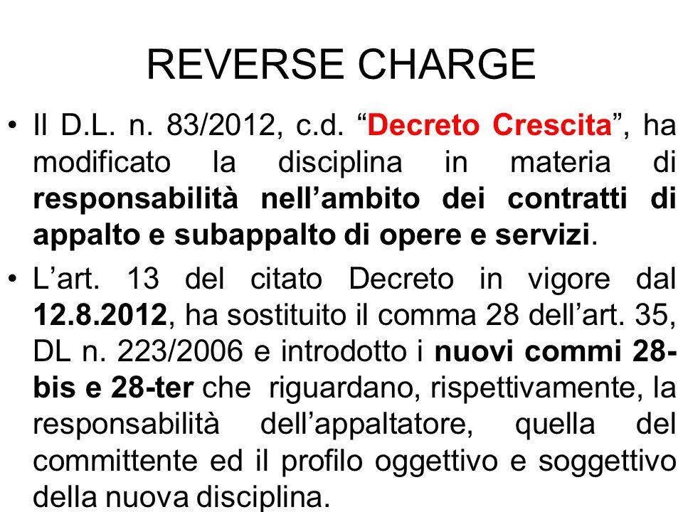 REVERSE CHARGE Il D.L. n. 83/2012, c.d. Decreto Crescita, ha modificato la disciplina in materia di responsabilità nellambito dei contratti di appalto
