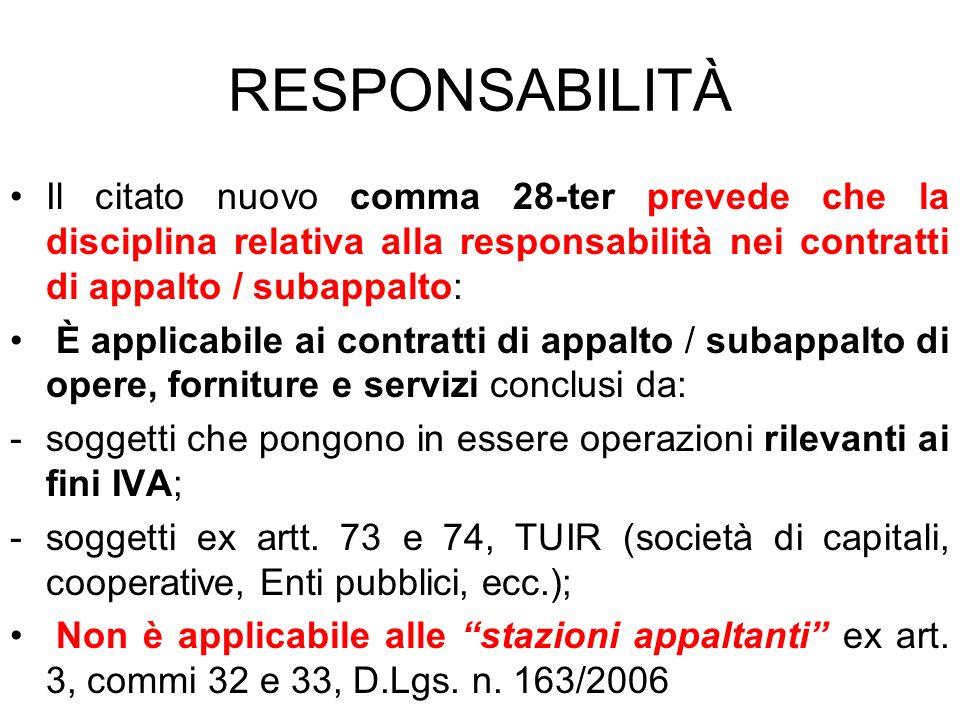 RESPONSABILITÀ Il citato nuovo comma 28-ter prevede che la disciplina relativa alla responsabilità nei contratti di appalto / subappalto: È applicabil