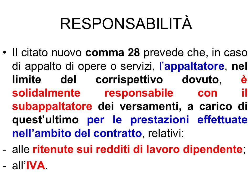 RESPONSABILITÀ Il citato nuovo comma 28 prevede che, in caso di appalto di opere o servizi, lappaltatore, nel limite del corrispettivo dovuto, è solid