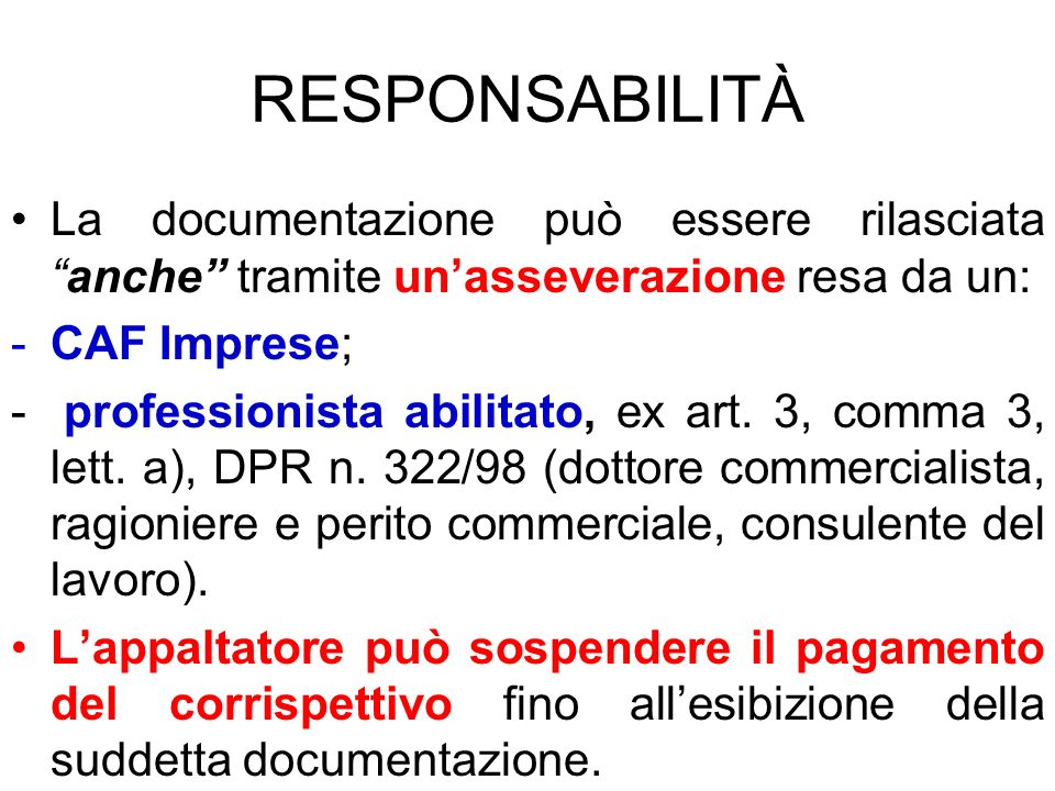 RESPONSABILITÀ La documentazione può essere rilasciataanche tramite unasseverazione resa da un: -CAF Imprese; - professionista abilitato, ex art. 3, c