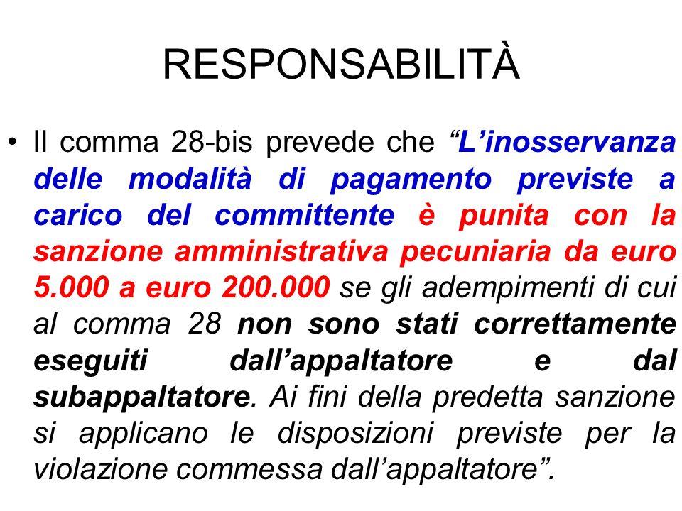 RESPONSABILITÀ Il comma 28-bis prevede che Linosservanza delle modalità di pagamento previste a carico del committente è punita con la sanzione ammini