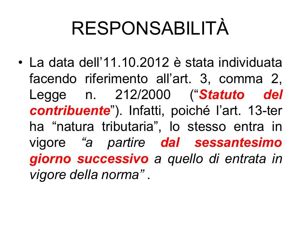 RESPONSABILITÀ La data dell11.10.2012 è stata individuata facendo riferimento allart. 3, comma 2, Legge n. 212/2000 (Statuto del contribuente). Infatt