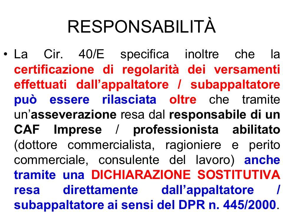 RESPONSABILITÀ La Cir. 40/E specifica inoltre che la certificazione di regolarità dei versamenti effettuati dallappaltatore / subappaltatore può esser
