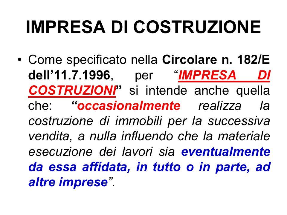 IMPRESA DI COSTRUZIONE Come specificato nella Circolare n. 182/E dell11.7.1996, per IMPRESA DI COSTRUZIONI si intende anche quella che: occasionalment