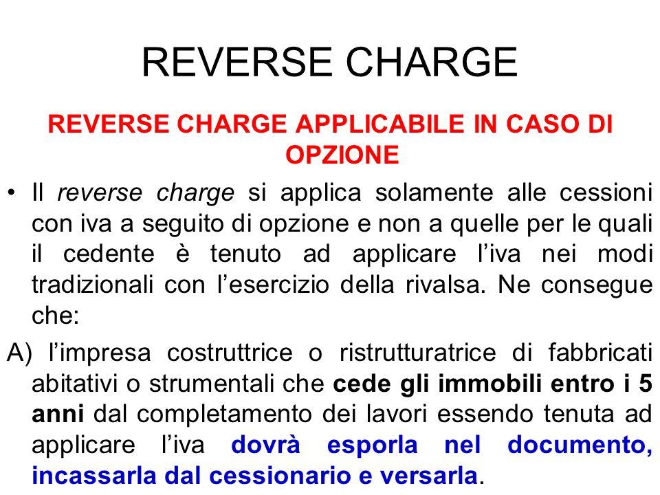 REVERSE CHARGE REVERSE CHARGE APPLICABILE IN CASO DI OPZIONE Il reverse charge si applica solamente alle cessioni con iva a seguito di opzione e non a
