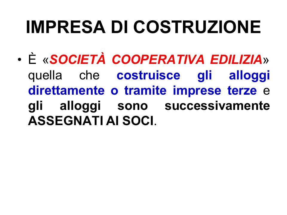 IMPRESA DI COSTRUZIONE È «SOCIETÀ COOPERATIVA EDILIZIA» quella che costruisce gli alloggi direttamente o tramite imprese terze e gli alloggi sono succ