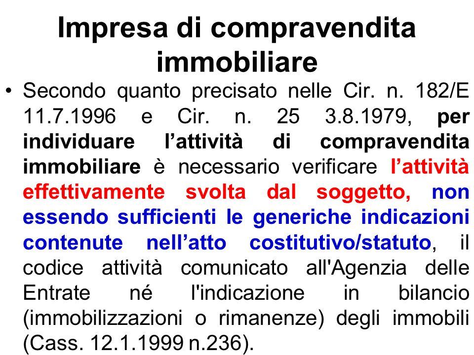 Impresa di compravendita immobiliare Secondo quanto precisato nelle Cir. n. 182/E 11.7.1996 e Cir. n. 25 3.8.1979, per individuare lattività di compra