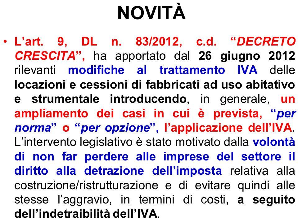 NOVITÀ Lart. 9, DL n. 83/2012, c.d. DECRETO CRESCITA, ha apportato dal 26 giugno 2012 rilevanti modifiche al trattamento IVA delle locazioni e cession