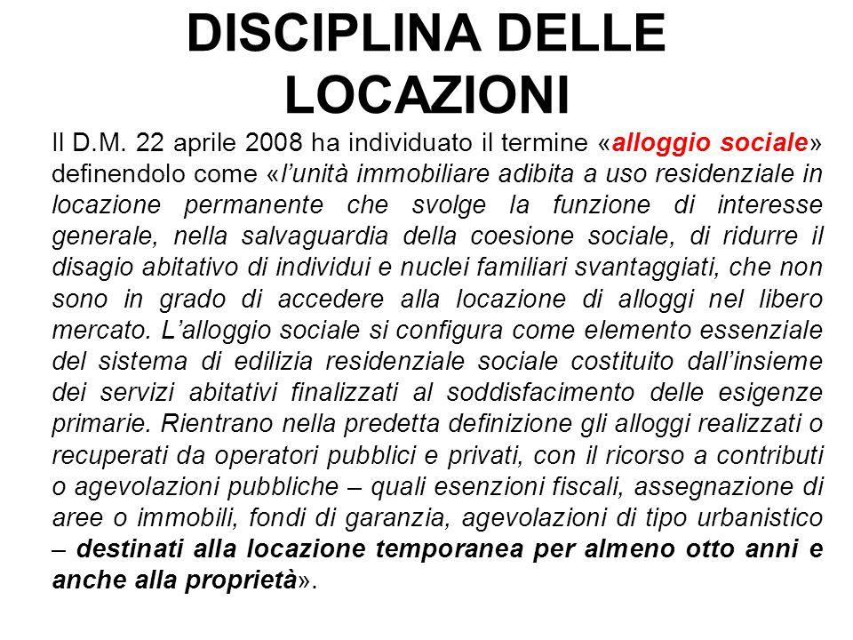 DISCIPLINA DELLE LOCAZIONI Il D.M. 22 aprile 2008 ha individuato il termine «alloggio sociale» definendolo come «lunità immobiliare adibita a uso resi