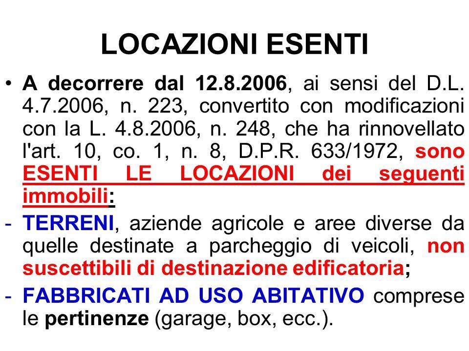 LOCAZIONI ESENTI A decorrere dal 12.8.2006, ai sensi del D.L. 4.7.2006, n. 223, convertito con modificazioni con la L. 4.8.2006, n. 248, che ha rinnov