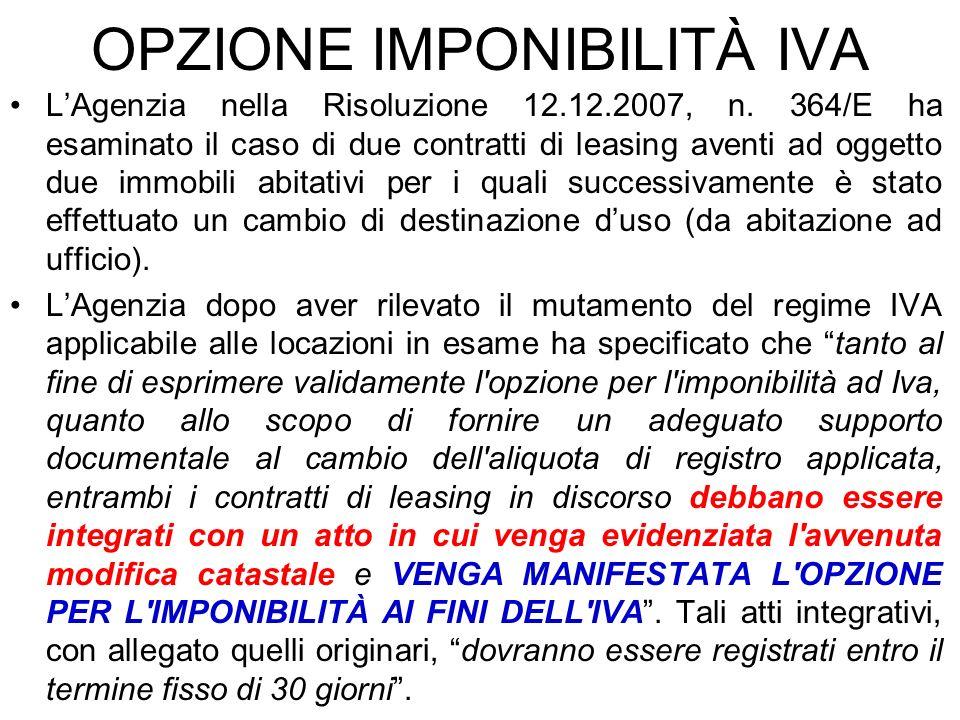 OPZIONE IMPONIBILITÀ IVA LAgenzia nella Risoluzione 12.12.2007, n. 364/E ha esaminato il caso di due contratti di leasing aventi ad oggetto due immobi