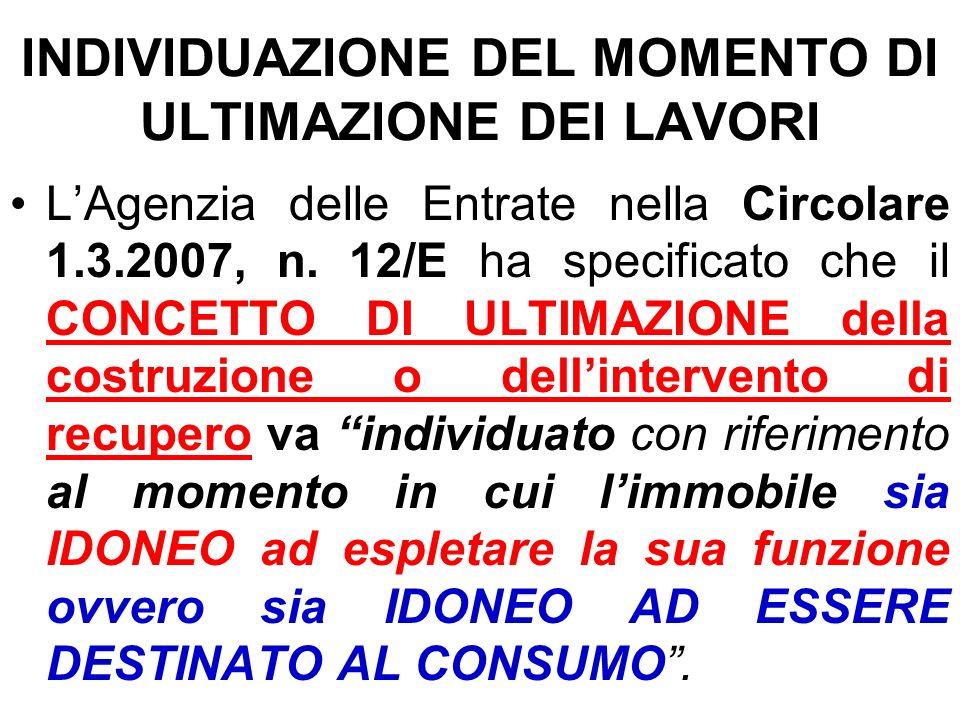INDIVIDUAZIONE DEL MOMENTO DI ULTIMAZIONE DEI LAVORI LAgenzia delle Entrate nella Circolare 1.3.2007, n. 12/E ha specificato che il CONCETTO DI ULTIMA