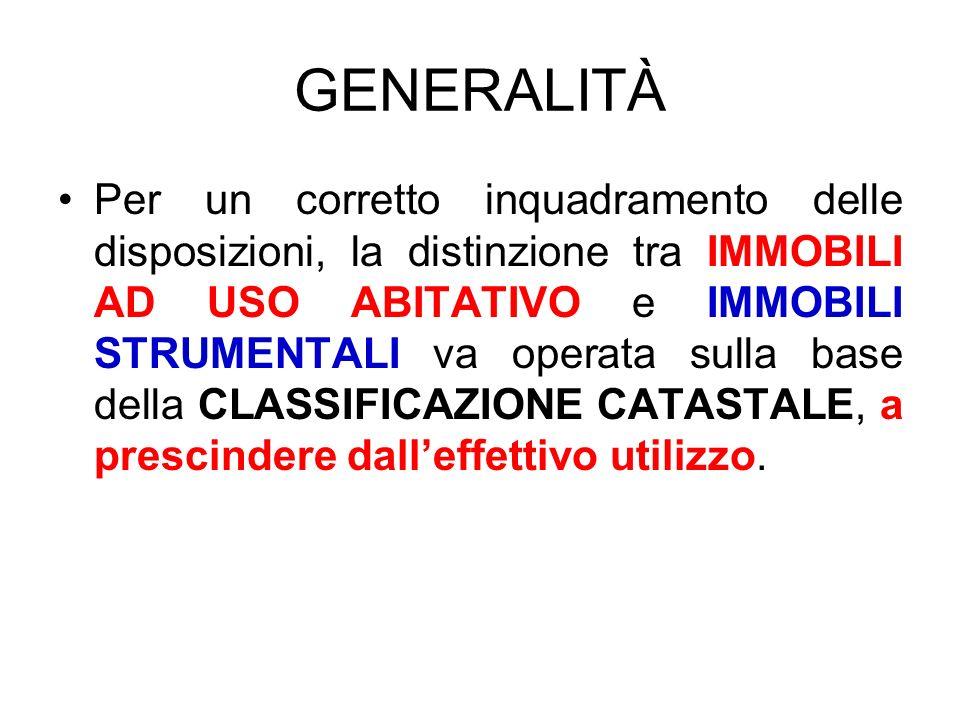 GENERALITÀ Per un corretto inquadramento delle disposizioni, la distinzione tra IMMOBILI AD USO ABITATIVO e IMMOBILI STRUMENTALI va operata sulla base
