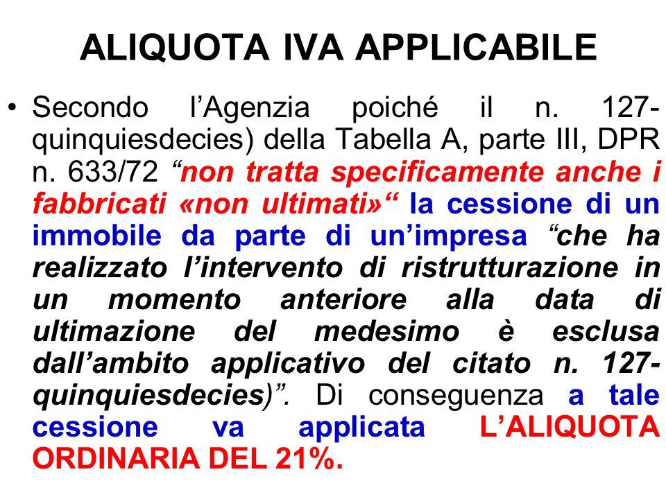 ALIQUOTA IVA APPLICABILE Secondo lAgenzia poiché il n. 127- quinquiesdecies) della Tabella A, parte III, DPR n. 633/72 non tratta specificamente anche