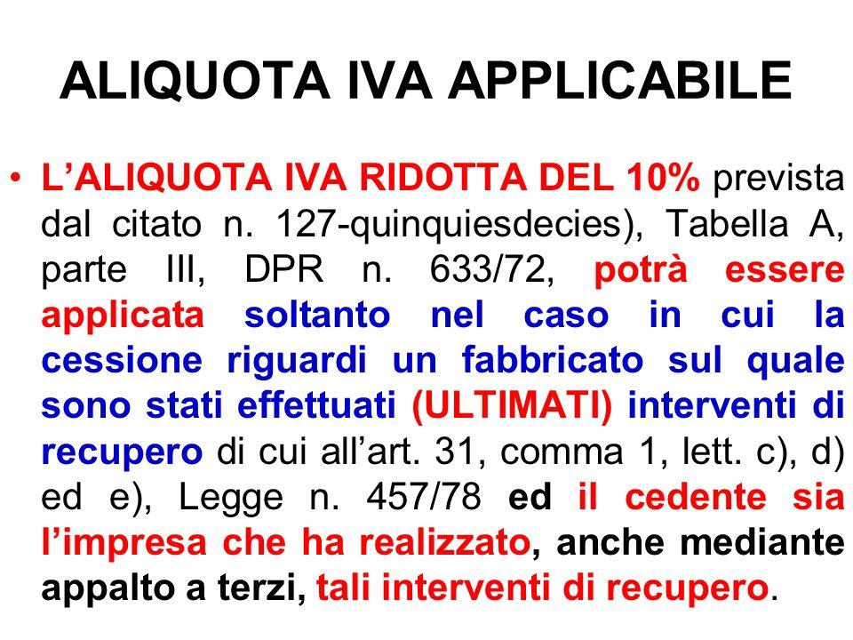 ALIQUOTA IVA APPLICABILE LALIQUOTA IVA RIDOTTA DEL 10% prevista dal citato n. 127-quinquiesdecies), Tabella A, parte III, DPR n. 633/72, potrà essere