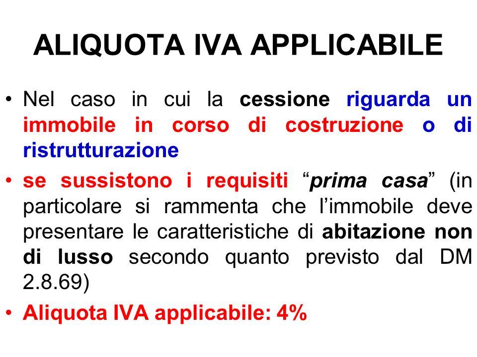 ALIQUOTA IVA APPLICABILE Nel caso in cui la cessione riguarda un immobile in corso di costruzione o di ristrutturazione se sussistono i requisiti prim