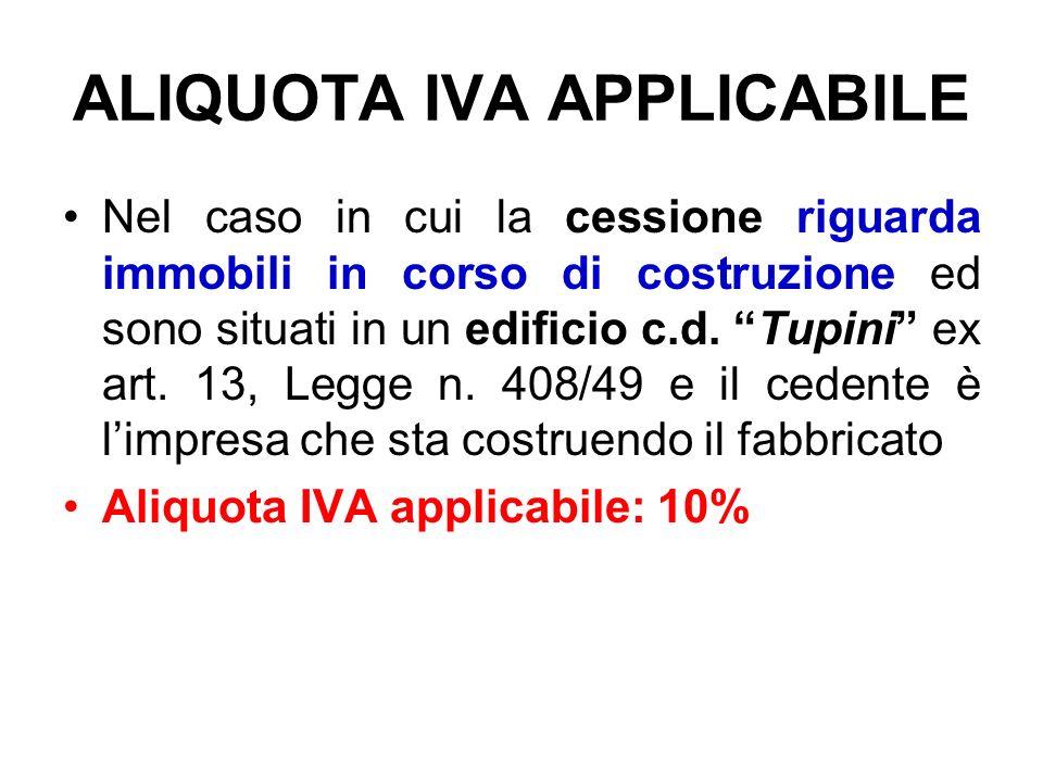 ALIQUOTA IVA APPLICABILE Nel caso in cui la cessione riguarda immobili in corso di costruzione ed sono situati in un edificio c.d. Tupini ex art. 13,