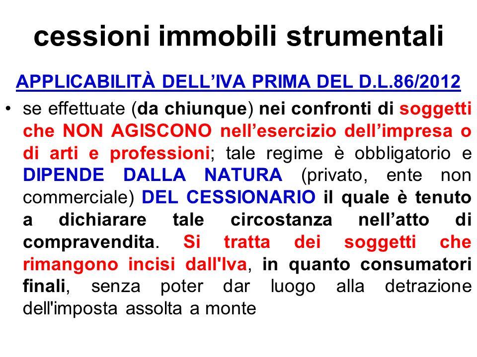 cessioni immobili strumentali APPLICABILITÀ DELLIVA PRIMA DEL D.L.86/2012 se effettuate (da chiunque) nei confronti di soggetti che NON AGISCONO nelle