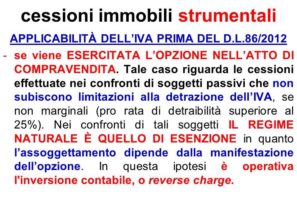cessioni immobili strumentali APPLICABILITÀ DELLIVA PRIMA DEL D.L.86/2012 -se viene ESERCITATA LOPZIONE NELLATTO DI COMPRAVENDITA. Tale caso riguarda