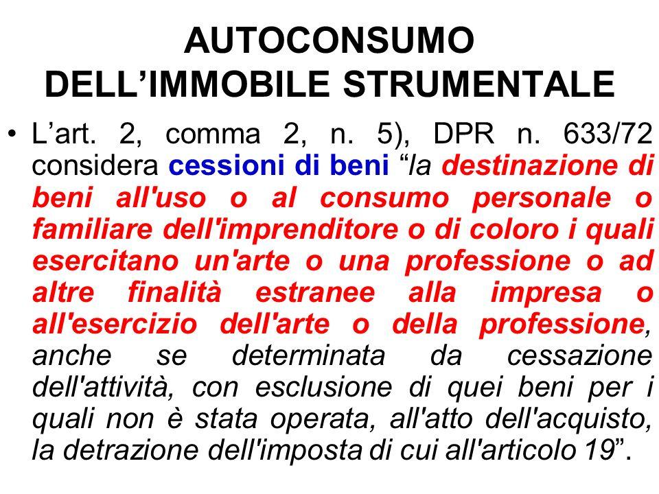 AUTOCONSUMO DELLIMMOBILE STRUMENTALE Lart. 2, comma 2, n. 5), DPR n. 633/72 considera cessioni di beni la destinazione di beni all'uso o al consumo pe