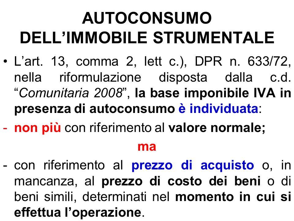 AUTOCONSUMO DELLIMMOBILE STRUMENTALE Lart. 13, comma 2, lett c.), DPR n. 633/72, nella riformulazione disposta dalla c.d.Comunitaria 2008, la base imp
