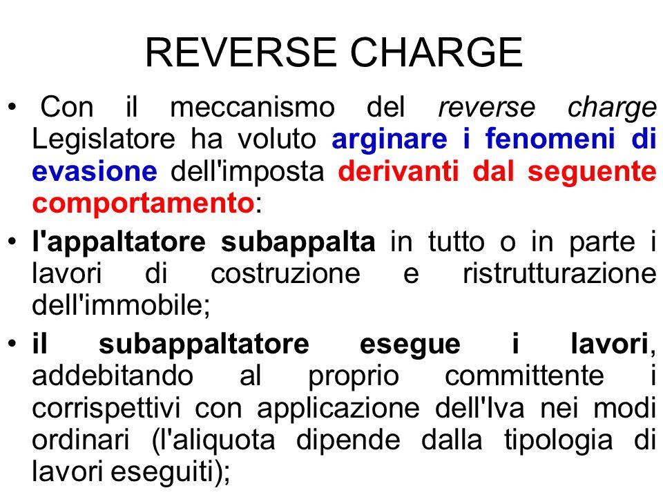 Con il meccanismo del reverse charge Legislatore ha voluto arginare i fenomeni di evasione dell'imposta derivanti dal seguente comportamento: l'appalt