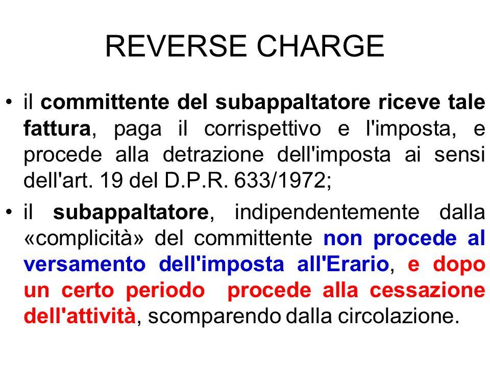 REVERSE CHARGE il committente del subappaltatore riceve tale fattura, paga il corrispettivo e l'imposta, e procede alla detrazione dell'imposta ai sen