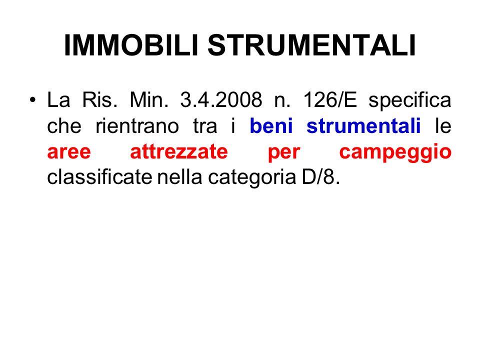 IMMOBILI STRUMENTALI La Ris. Min. 3.4.2008 n. 126/E specifica che rientrano tra i beni strumentali le aree attrezzate per campeggio classificate nella