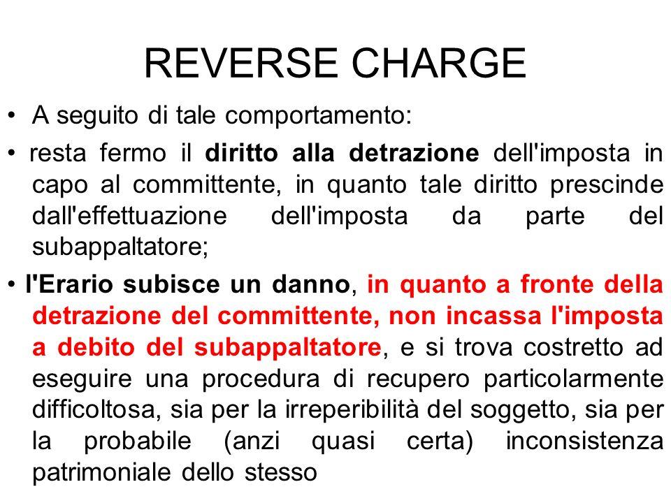 REVERSE CHARGE A seguito di tale comportamento: resta fermo il diritto alla detrazione dell'imposta in capo al committente, in quanto tale diritto pre