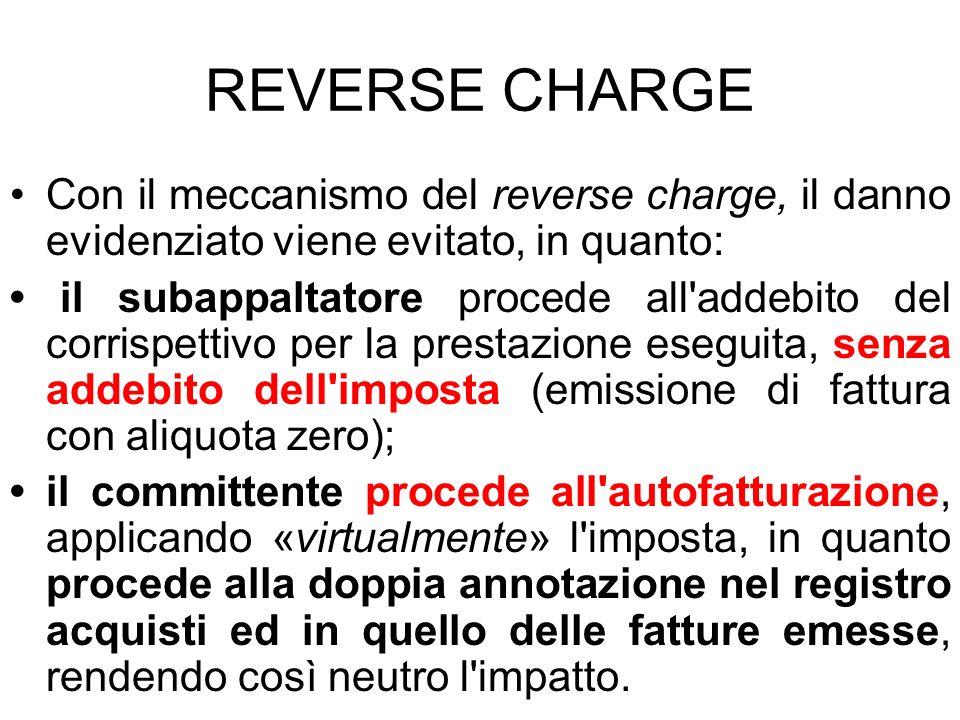 REVERSE CHARGE Con il meccanismo del reverse charge, il danno evidenziato viene evitato, in quanto: il subappaltatore procede all'addebito del corrisp