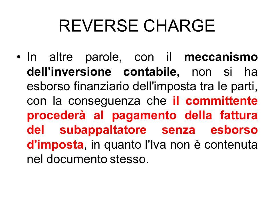 REVERSE CHARGE In altre parole, con il meccanismo dell'inversione contabile, non si ha esborso finanziario dell'imposta tra le parti, con la conseguen