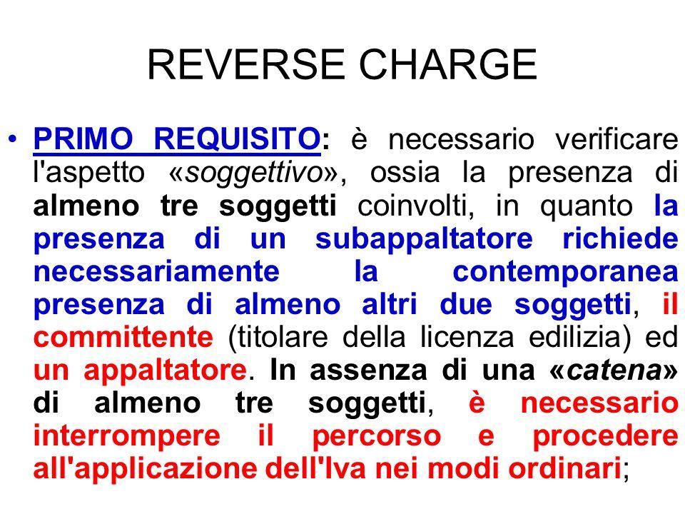 REVERSE CHARGE PRIMO REQUISITO: è necessario verificare l'aspetto «soggettivo», ossia la presenza di almeno tre soggetti coinvolti, in quanto la prese