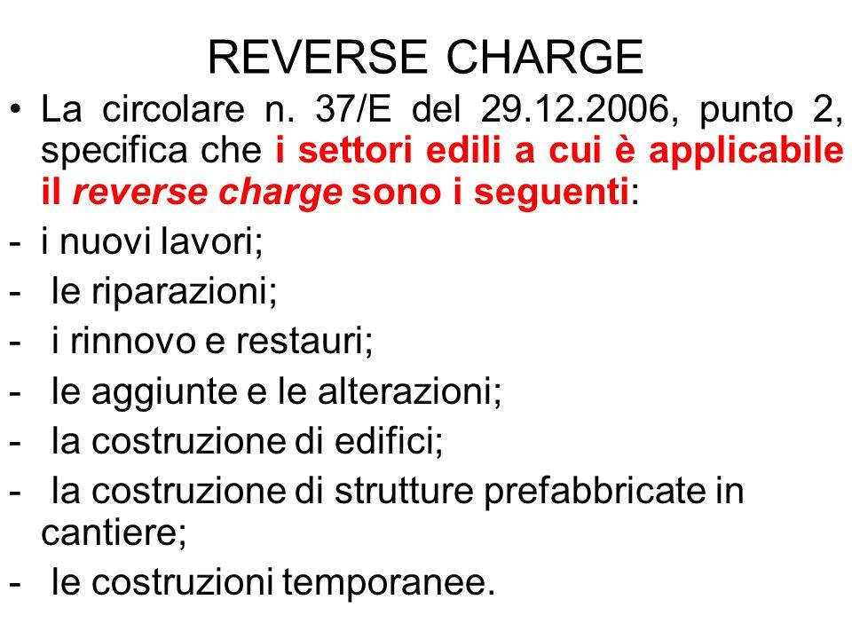 REVERSE CHARGE La circolare n. 37/E del 29.12.2006, punto 2, specifica che i settori edili a cui è applicabile il reverse charge sono i seguenti: -i n