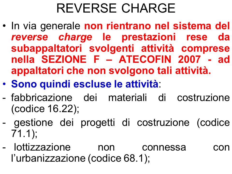 REVERSE CHARGE In via generale non rientrano nel sistema del reverse charge le prestazioni rese da subappaltatori svolgenti attività comprese nella SE