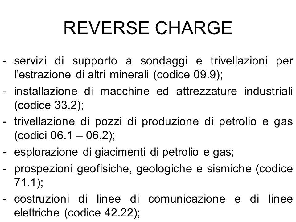 REVERSE CHARGE -servizi di supporto a sondaggi e trivellazioni per lestrazione di altri minerali (codice 09.9); -installazione di macchine ed attrezza
