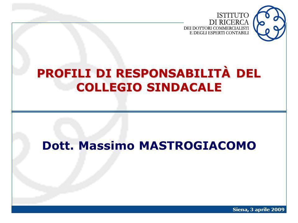 Siena, 3 aprile 2009 PROFILI DI RESPONSABILITÀ DEL COLLEGIO SINDACALE Dott. Massimo MASTROGIACOMO